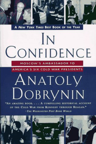 9780812928945: In Confidence:: Moscow's Ambassador to America's Six Cold War Presidents