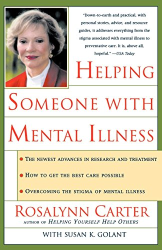 Helping Someone with Mental Illness: A Compassionate Guide for Family, Friends, and Caregivers (0812928989) by Rosalynn Carter; Susan Golant M.A.