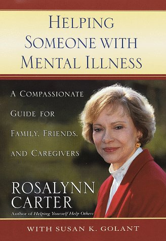 Helping Someone With Mental Illness: Compassionate Guide For Family, Friends, and Caregivers (0812928997) by Carter, Rosalynn