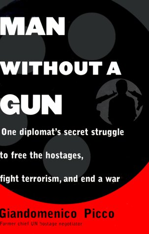 9780812929102: Man Without a Gun : One Diplomat's Secret Struggle to Free the Hostages, Fight Terrorism, and End a War