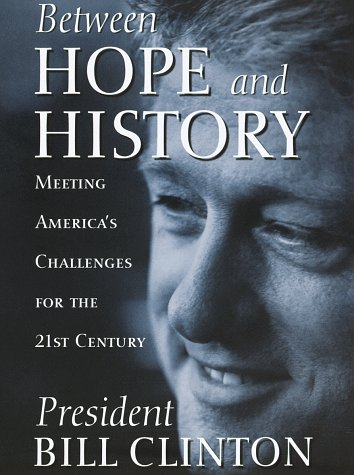 Between Hope and History Meeting America's Challenges for the 21st Century: Clinton, President...