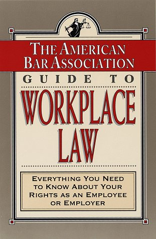 9780812929287: The American Bar Association Guide to Workplace Law: Everything You Need to Know About Your Rights as an Employee or Employer