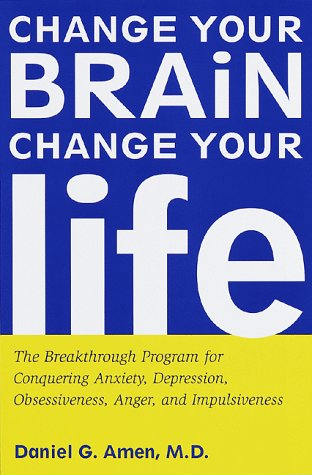 9780812929973: Change Your Brain, Change Your Life: The Breakthrough Program for Conquering Anxiety, Depression, Obsessiveness, Anger, and Impulsiveness