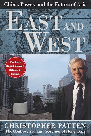 East and West: China, Power, and the Future of Asia: Patten, Christopher