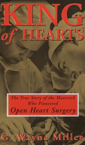 9780812930030: King of Hearts: The True Story of the Maverick Who Pioneered Open-Heart Surgery