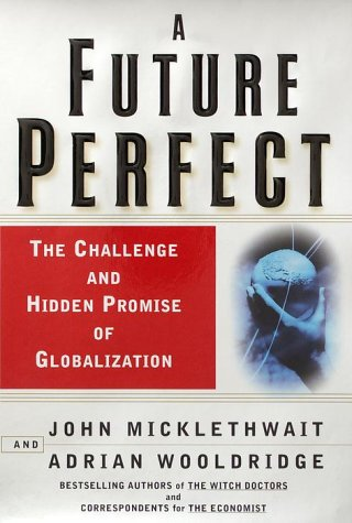 9780812930962: A Future Perfect: The Challenge and Hidden Promise of Globalization