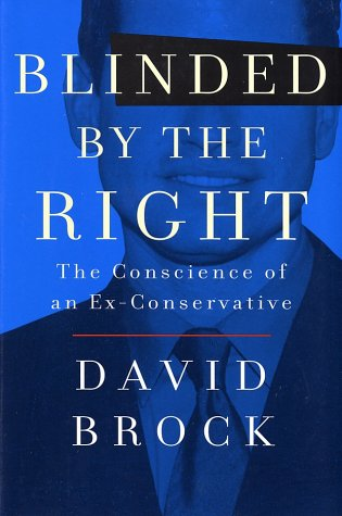 Blinded by the Right: The Conscience of an Ex-Conservative: Brock, David