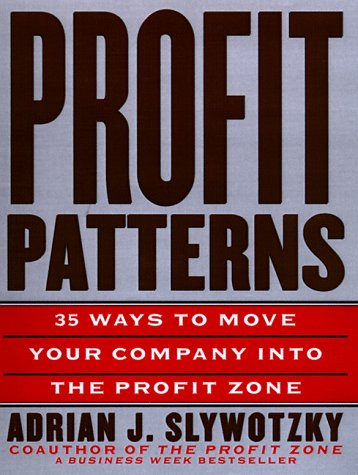 9780812931181: Profit Patterns: 30 Ways to Anticipate and Profit from Strategic Forces Reshaping Your Business
