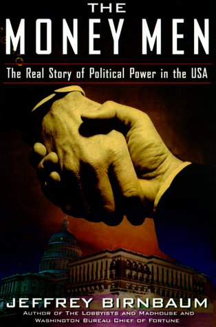 The Money Men: The Real Story of Fund-Raising's Influence on Political Power in America: ...