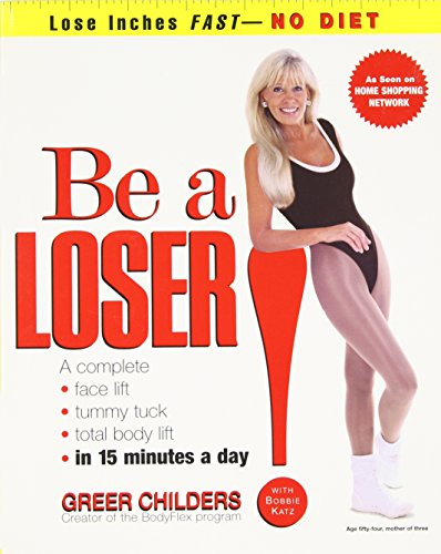Be a Loser! : Lose Inches Fast-No Diet