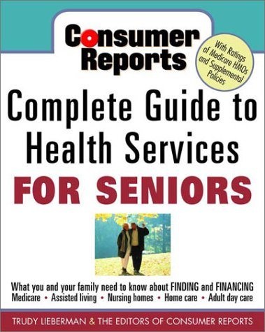 Consumer Reports Complete Guide to Health Services: Lieberman, Trudy; Report,