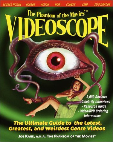 The Phantom of the Movies' VIDEOSCOPE: The Ultimate Guide to the Latest, Greatest, and Weirdest Genre Videos (0812931491) by Joe Kane