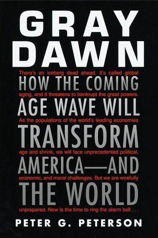 Gray Dawn How the Coming Age Wave Will Transform America-and the World: Peterson, Peter G. *Author ...