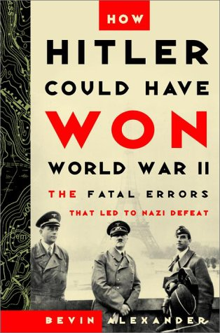 9780812932027: How Hitler Could Have Won World War II: The Fatal Errors That Led to Nazi Defeat