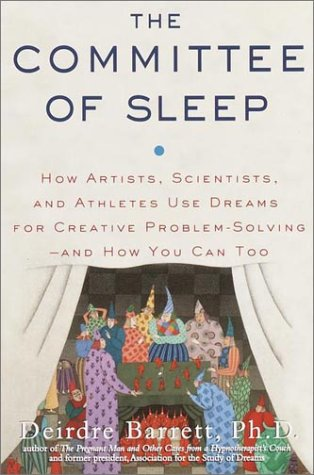 The Committee of Sleep: How Artists, Scientists, and Athletes Use Dreams for Creative Problem-Sol...