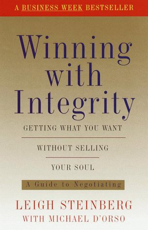 Winning with Integrity: Getting What You Want Without Selling Your Soul (9780812932430) by Leigh Steinberg; Michael D'Orso