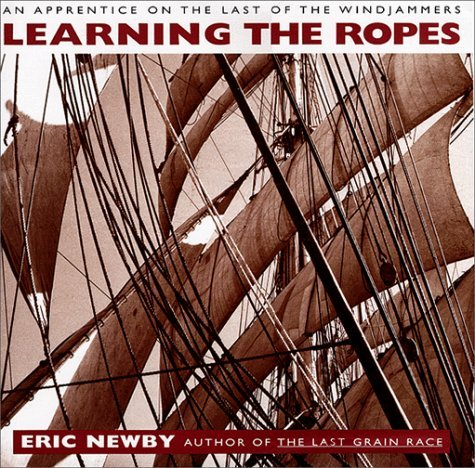 Learning the Ropes: An Apprentice on the Last of the Windjammers: Newby, Eric