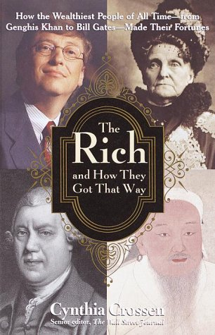 9780812932676: The Rich and How They Got That Way: How the Wealthiest People of All Time--from Genghis Khan to Bill Gates--Made Their Fortunes