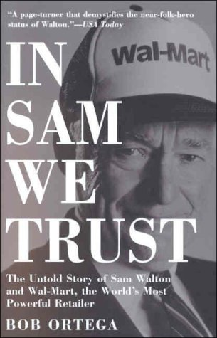 9780812932973: In Sam We Trust: The Untold Story of Sam Walton and Wal-Mart, the World's Most Powerful Retailer