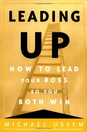 9780812933109: Leading up: How to Lead Your Boss So You Both Win