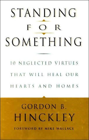 9780812933178: Standing for Something: 10 Neglected Virtues That Will Heal Our Hearts and Homes