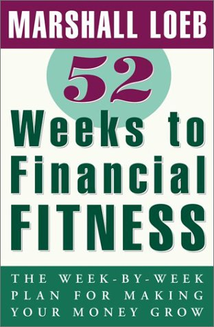 52 Weeks to Financial Fitness: The Week-by-Week Plan for Making Your Money Grow: Loeb, Marshall