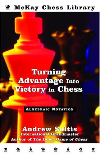 Turning Advantage Into Victory In Chess Algebraic Notation McKay Library 9780812935813