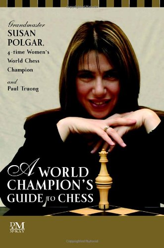 A World Champion's Guide to Chess: Step-by-step instructions for winning chess the Polgar way: ...