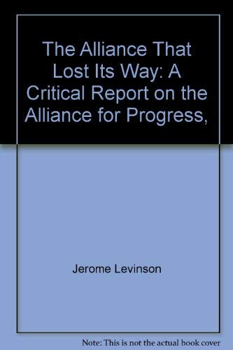9780812961881: The Alliance That Lost Its Way: A Critical Report on the Alliance for Progress,