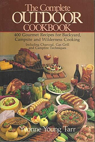 9780812963267: The Complete Outdoor Cookbook: 400 Gourmet Recipes for the Backyard, Campsite and Wilderness Cooking; Including Charcoal, Gas Grill and Campfire Tech