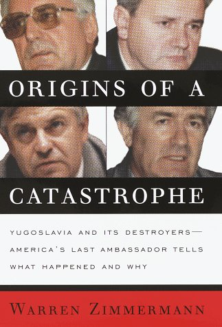 9780812963991: Origins of a Catastrophe: Yugoslavia and Its Destroyers-America's Last Ambassador Tells What Happened and Why