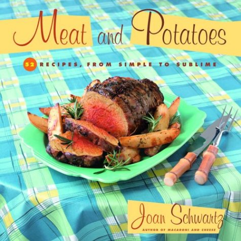 Meat and Potatoes: 52 Recipes, from Simple to Sublime (9780812966640) by Joan Schwartz