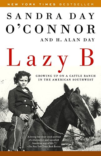Lazy B: Growing up on a Cattle Ranch in the American Southwest (0812966732) by H. Alan Day; Sandra Day O'Connor