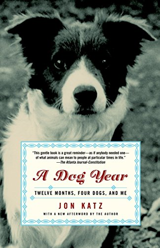 A Dog Year: Twelve Months, Four Dogs, and Me: Katz, Jon