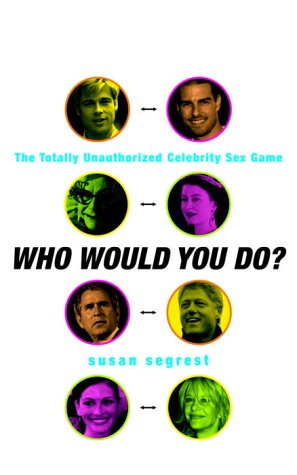 9780812967531: Who Would You Do?: The Totally Unauthorized Celebrity Sex Game