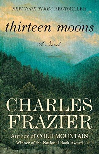 Thirteen Moons: A Novel: Charles Frazier
