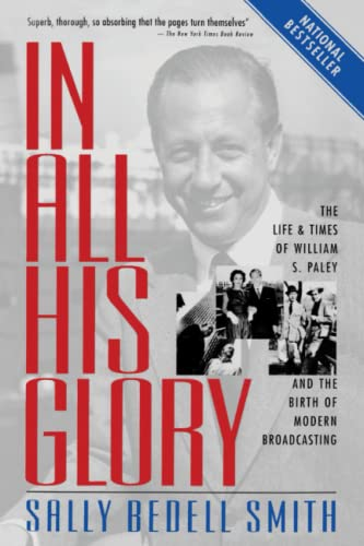 9780812967760: In All His Glory: The Life and Times of William S. Paley and the Birth of Modern Broadcasting