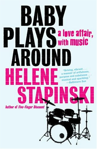 Baby Plays Around: A Love Affair, with Music: Stapinski, Helene
