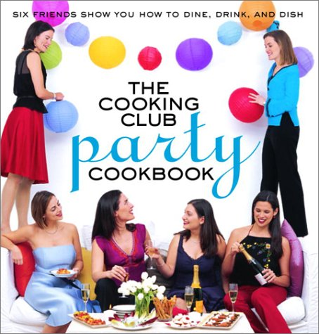 The Cooking Club Party Cookbook: Six Friends: Katherine Fausset, Rebecca