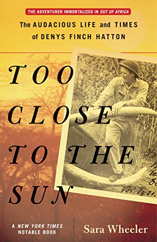 9780812968927: Too Close to the Sun: The Audacious Life and Times of Denys Finch Hatton [Idioma Inglés]