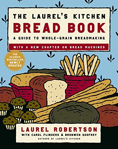 The Laurel's Kitchen Bread Book: A Guide to Whole-Grain Breadmaking (0812969677) by Laurel Robertson; Carol Flinders; Bronwen Godfrey