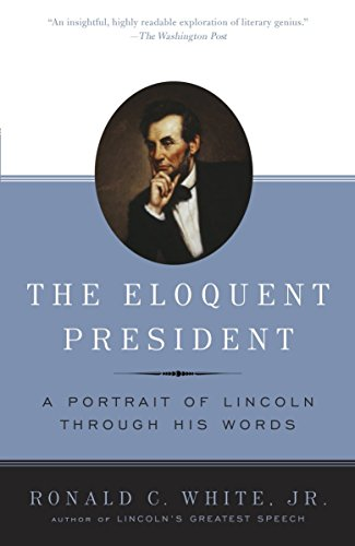 9780812970463: The Eloquent President: A Portrait of Lincoln Through His Words