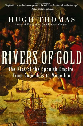 9780812970555: Rivers of Gold: The Rise of the Spanish Empire, from Columbus to Magellan