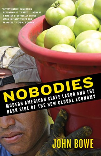 Nobodies: Modern American Slave Labor and the: Bowe, John