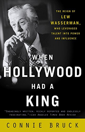 9780812972177: When Hollywood Had a King: The Reign of Lew Wasserman, Who Leveraged Talent into Power and Influence