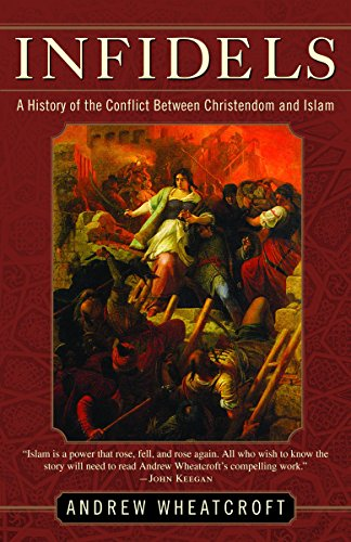 9780812972399: Infidels: A History of the Conflict Between Christendom and Islam