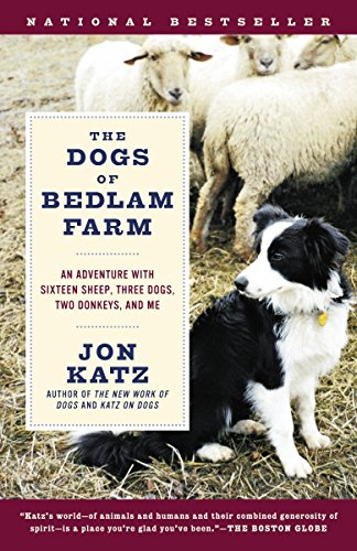 9780812972504: The Dogs Of Bedlam Farm: An Adventure With Sixteen Sheep, Three Dogs, Two Donkeys, And Me