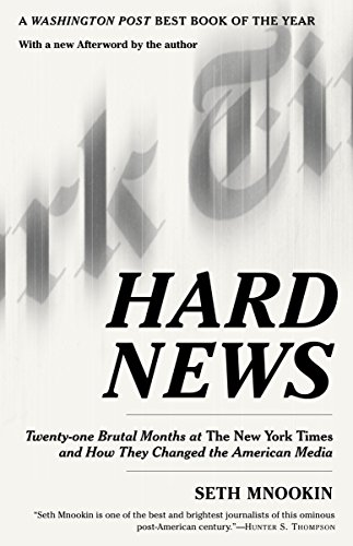 9780812972511: Hard News: Twenty-one Brutal Months at The New York Times and How They Changed the American Media