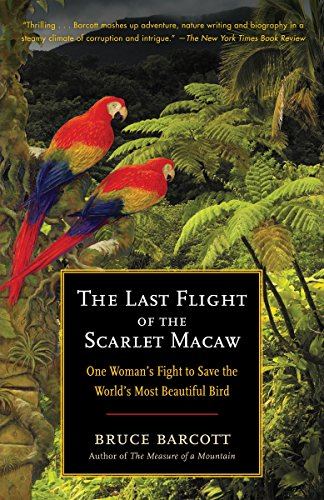Last Flight of the Scarlet Macaw One Womans Fight to Save the Worlds Most Beautiful Bird