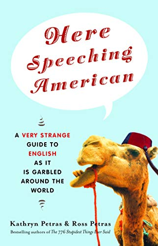 Here Speeching American : A Very Strange Guide to English As It Is Garbled Around the World